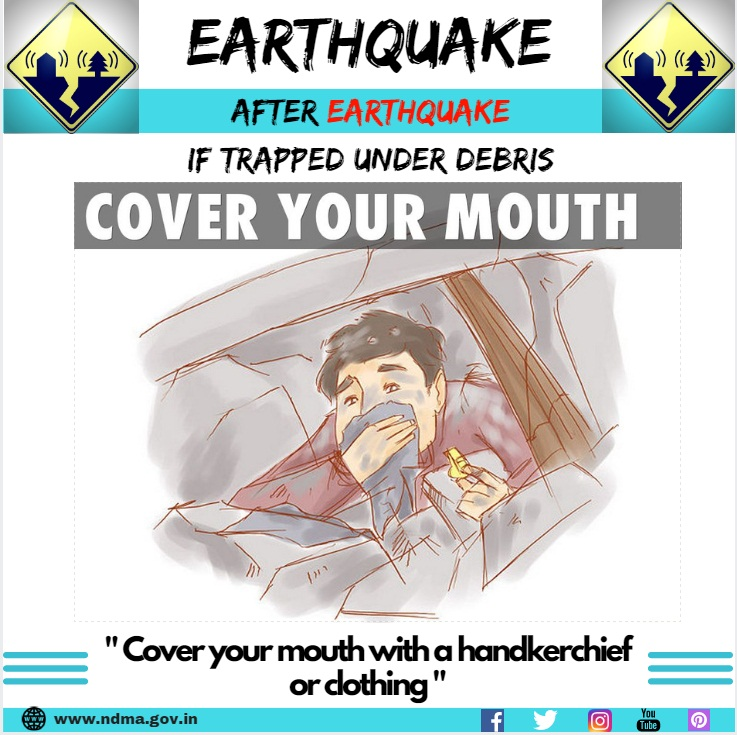If trapped under debris, cover your mouth with a a handkerchief or clothing.
